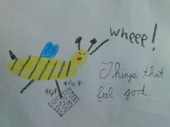 Things that feel good. I should draw more bees doing things that feel good. I should do things that feel good once in awhile. Mmmmmmmmmm . . .